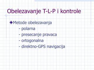 Obelezavanje T-L-P i kontrole