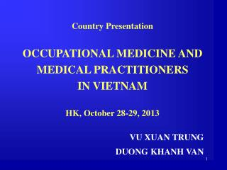 Country Presentation OCCUPATIONAL MEDICINE AND MEDICAL PRACTITIONERS IN VIETNAM