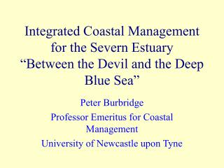 Integrated Coastal Management for the Severn Estuary �Between the Devil and the Deep Blue Sea�