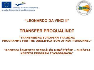 """ LEONARDO DA VINCI II "" TRANSFER PROQUALINDT "" TRANSFERING EUROPEAN TRAINING"