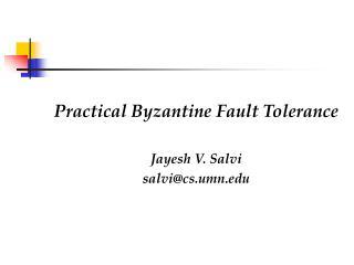Practical Byzantine Fault Tolerance Jayesh V. Salvi salvi@cs.umn