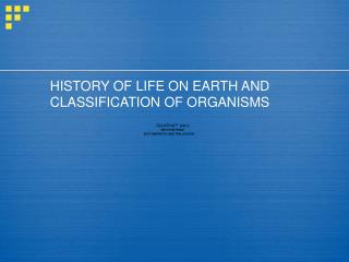 HISTORY OF LIFE ON EARTH AND CLASSIFICATION OF ORGANISMS