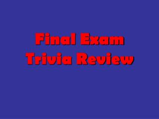 Final Exam Trivia Review