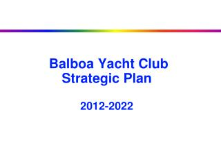 Balboa Yacht Club  Strategic Plan 2012-2022