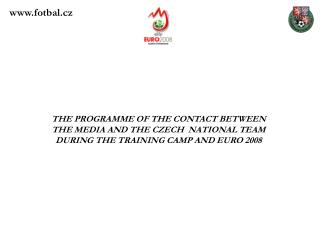 THE PROGRAMME OF THE CONTACT BETWEEN  THE MEDIA AND THE CZECH  NATIONAL TEAM
