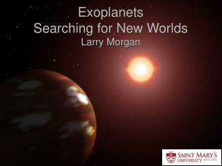 Exoplanets Searching for New Worlds Larry Morgan