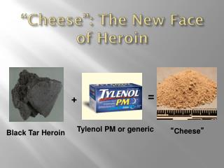 """""""Cheese"""": The New Face of Heroin"""