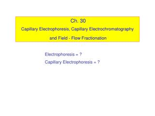 Ch. 30 Capillary Electrophoresis, Capillary Electrochromatography and Field - Flow Fractionation