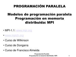 PROGRAMACIÓN PARALELA Modelos de programación paralela Programación en memoria distribuida: MPI