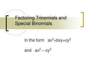 Factoring Trinomials and         Special Binomials