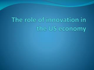 The  role  of innovation  in  the  US  economy