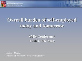 Overall burden of self-employed today and tomorrow SME Conference  Tbilisi, 4-6  May