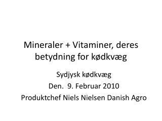 Mineraler + Vitaminer, deres betydning for  kødkvæg