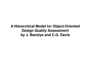A Hierarchical Model for Object-Oriented Design Quality Assessment by J. Bansiya and C.G. Davis