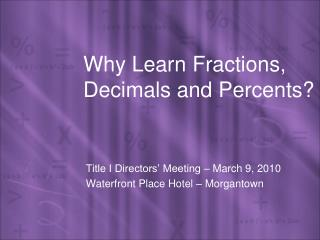 Why Learn Fractions, Decimals and Percents