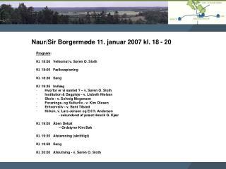 Program : Kl. 18:00 Velkomst v. Søren O. Sloth  Kl. 18:05 Fællesspisning Kl. 18:30 Sang