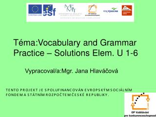T�ma:Vocabulary and Grammar Practice � Solutions Elem. U 1-6