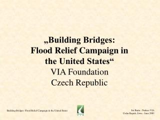 """Building Bridges:  Flood Relief Campaign in  the United States"" VIA Foundation Czech Republic"
