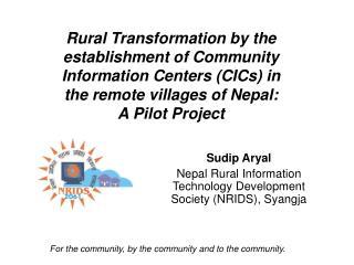 Sudip Aryal Nepal Rural Information Technology Development Society (NRIDS), Syangja