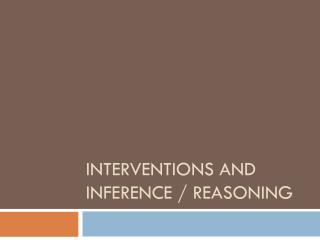 Interventions and Inference / Reasoning
