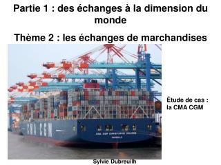 Partie 1 : des échanges à la dimension du monde Thème 2 : les échanges de marchandises