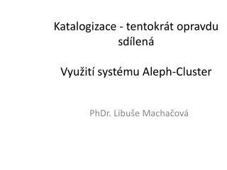 Katalogizace - tentokr�t opravdu sd�len� Vyu�it� syst�mu Aleph-Cluster