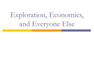 Exploration, Economics, and Everyone Else
