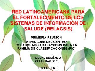 RED LATINOAMERICANA PARA EL FORTALECIMENTO DE LOS SISTEMAS DE INFORMACION DE SALUDE (RELACSIS)