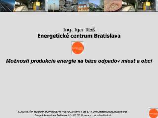 Ing. Igor Iliaš Energetické centrum Bratislava