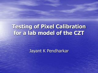 Testing of Pixel Calibration for a lab model of the CZT
