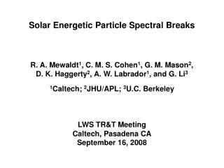 Solar Energetic Particle Spectral Breaks R. A. Mewaldt 1 , C. M. S. Cohen 1 , G. M. Mason 2 ,