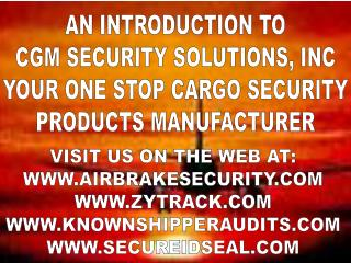 AN INTRODUCTION TO CGM SECURITY SOLUTIONS, INC YOUR ONE STOP CARGO SECURITY PRODUCTS MANUFACTURER