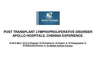 POST TRANSPLANT LYMPHOPROLIFERATIVE DISORDER APOLLO HOSPITALS, CHENNAI EXPERIENCE.