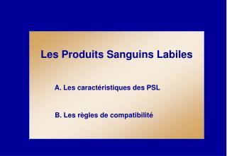 Les Produits Sanguins Labiles             A. Les caractéristiques des PSL