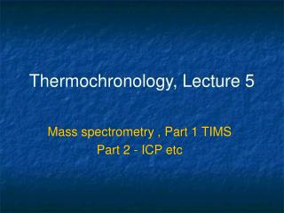 Thermochronology, Lecture 5