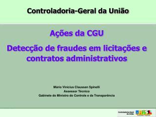 Ações da CGU Detecção de fraudes em licitações e  contratos administrativos