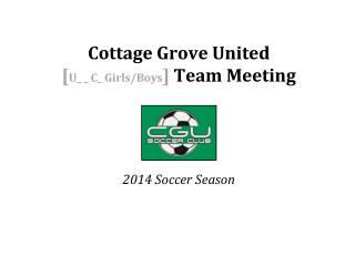 Cottage Grove United [ U_ _ C_ Girls/Boys ]  Team Meeting