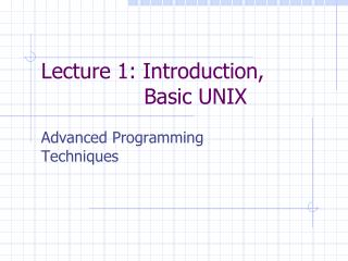 Lecture 1: Introduction, 		     Basic UNIX