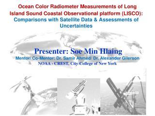 Presenter: Soe Min Hlaing Mentor/ Co-Mentor: Dr. Samir Ahmed/ Dr. Alexander Gilerson