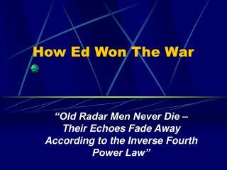 How Ed Won The War