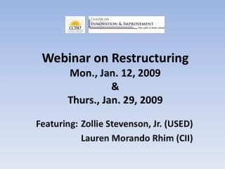 Webinar on Restructuring Mon., Jan. 12, 2009 & Thurs., Jan. 29, 2009