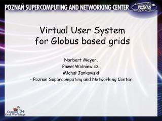 Virtual User System  for Globus based grids