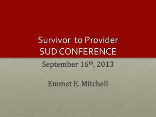 Survivor  to Provider SUD CONFERENCE