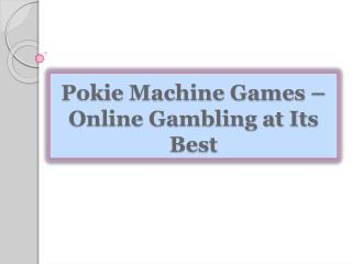 Pokie Machine Games-Online Gambling at Its Best