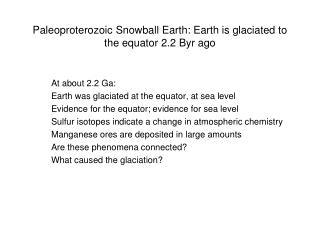 Paleoproterozoic Snowball Earth: Earth is glaciated to the equator 2.2 Byr ago