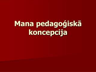 Mana pedagoģiskā koncepcija
