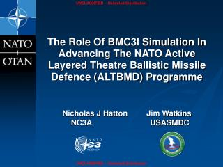 The Role Of BMC3I Simulation In Advancing The NATO Active Layered Theatre Ballistic Missile Defence ALTBMD Programme