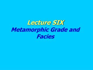 Lecture SIX Metamorphic Grade and Facies
