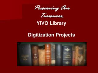 Preserving Our Treasures: YIVO Library  Digitization Projects