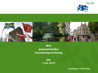 Wet  gemeentelijke  schuldhulpverlening per 1 juli 2012 Presentatie 14-06-2012